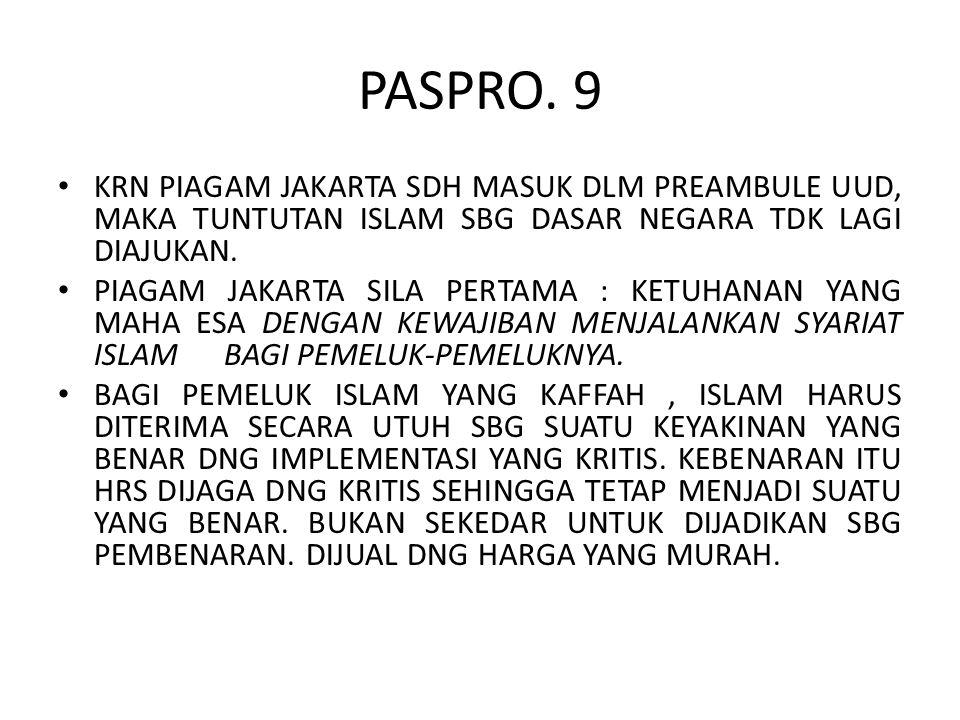 PASPRO. 9 KRN PIAGAM JAKARTA SDH MASUK DLM PREAMBULE UUD, MAKA TUNTUTAN ISLAM SBG DASAR NEGARA TDK LAGI DIAJUKAN.