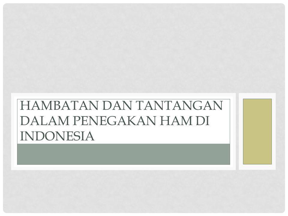 Hambatan dan Tantangan dalam Penegakan HAM di Indonesia