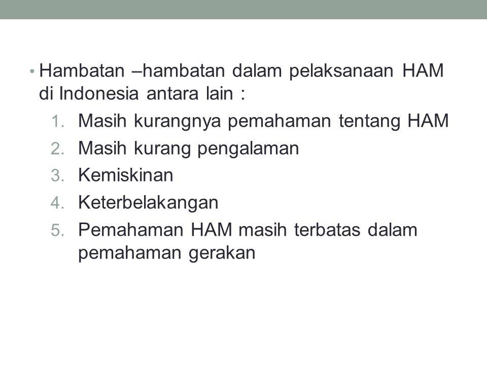 Hambatan –hambatan dalam pelaksanaan HAM di Indonesia antara lain :