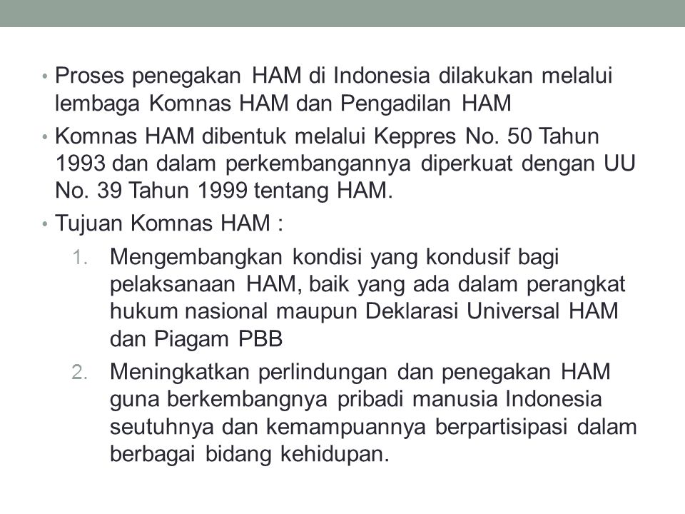 Proses penegakan HAM di Indonesia dilakukan melalui lembaga Komnas HAM dan Pengadilan HAM
