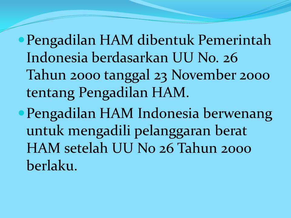 Pengadilan HAM dibentuk Pemerintah Indonesia berdasarkan UU No