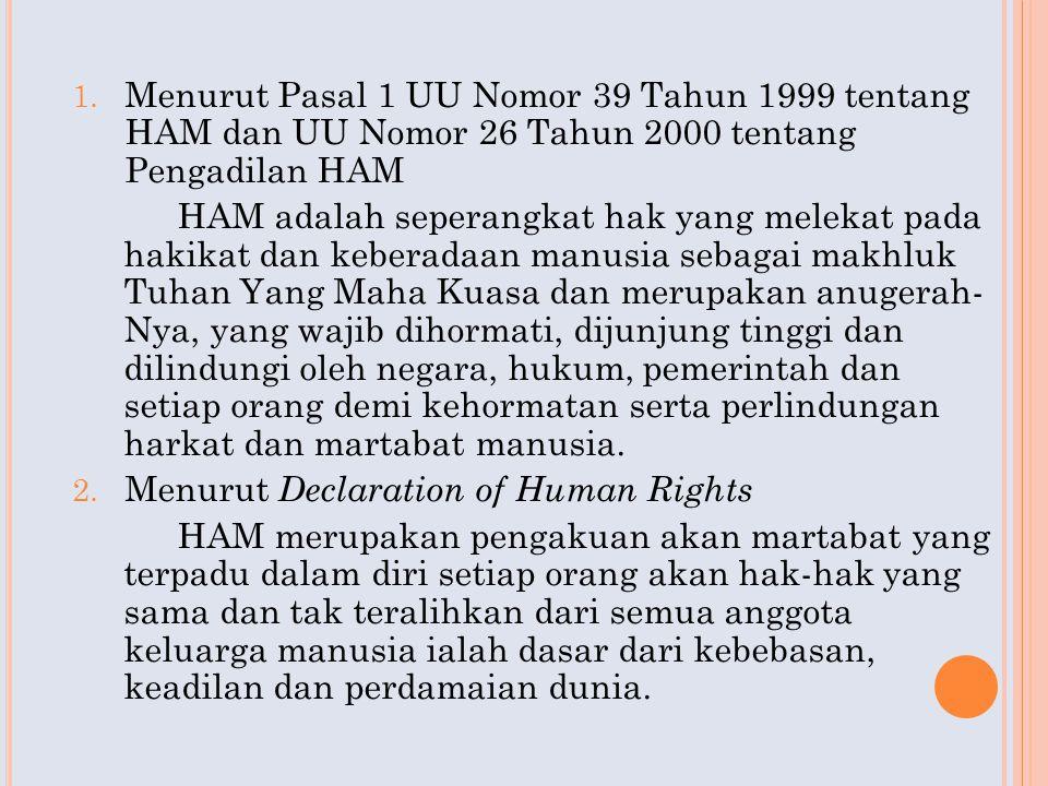 Menurut Pasal 1 UU Nomor 39 Tahun 1999 tentang HAM dan UU Nomor 26 Tahun 2000 tentang Pengadilan HAM