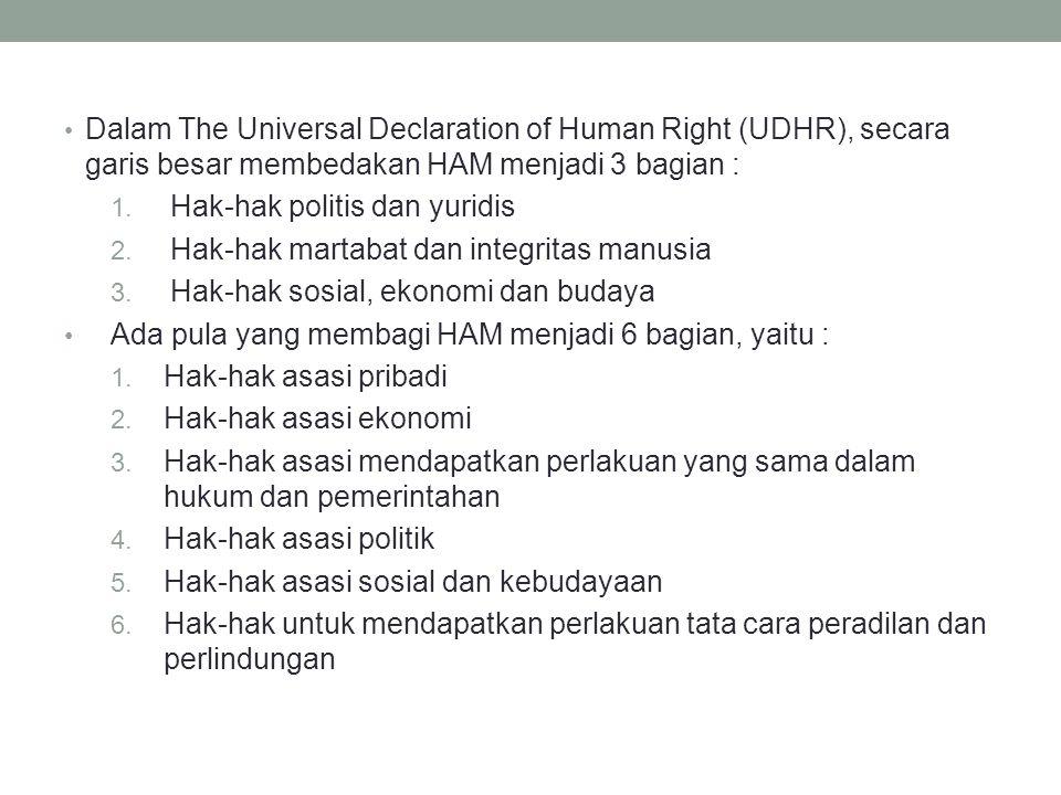 Dalam The Universal Declaration of Human Right (UDHR), secara garis besar membedakan HAM menjadi 3 bagian :
