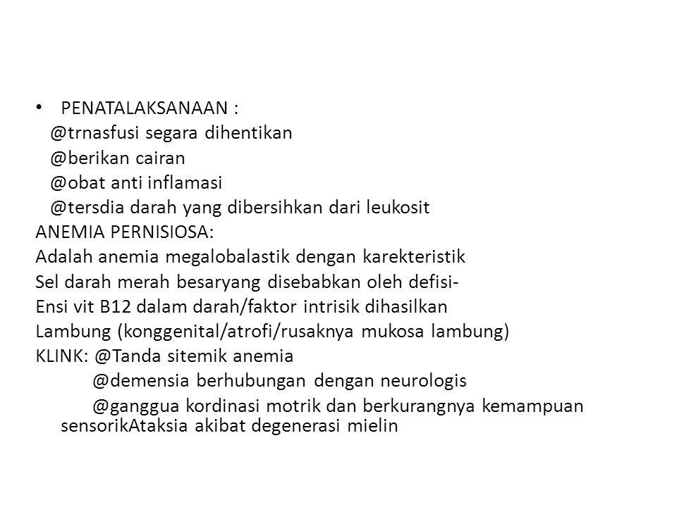 PENATALAKSANAAN : @trnasfusi segara dihentikan. @berikan cairan. @obat anti inflamasi. @tersdia darah yang dibersihkan dari leukosit.