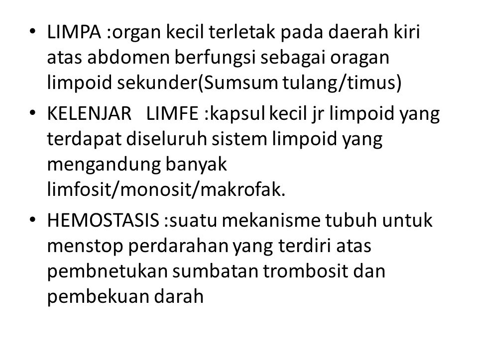 LIMPA :organ kecil terletak pada daerah kiri atas abdomen berfungsi sebagai oragan limpoid sekunder(Sumsum tulang/timus)