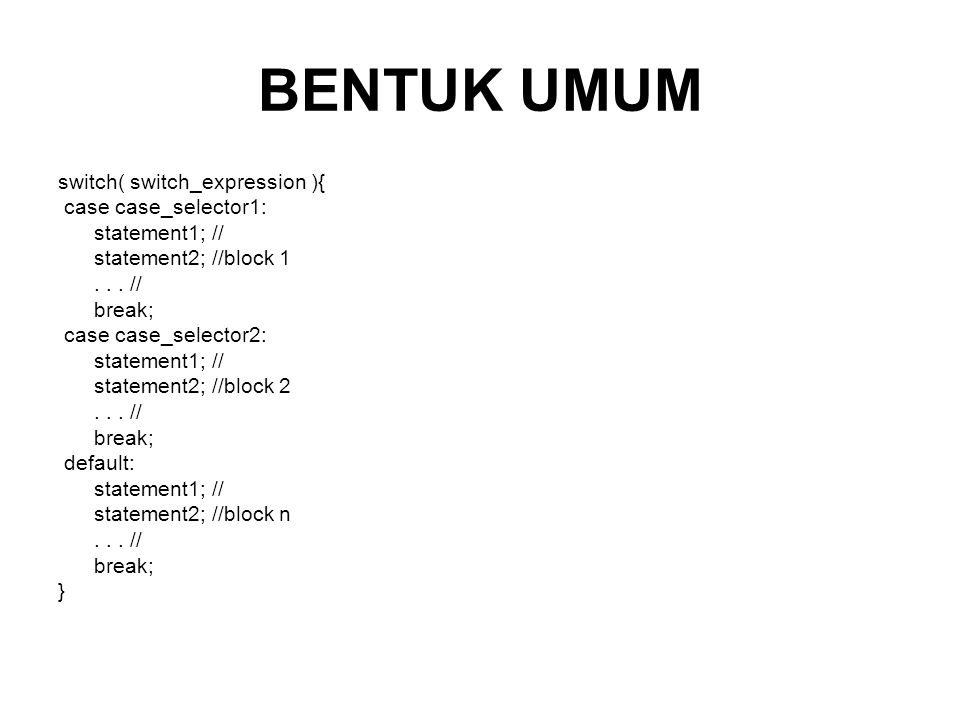 BENTUK UMUM switch( switch_expression ){ case case_selector1: