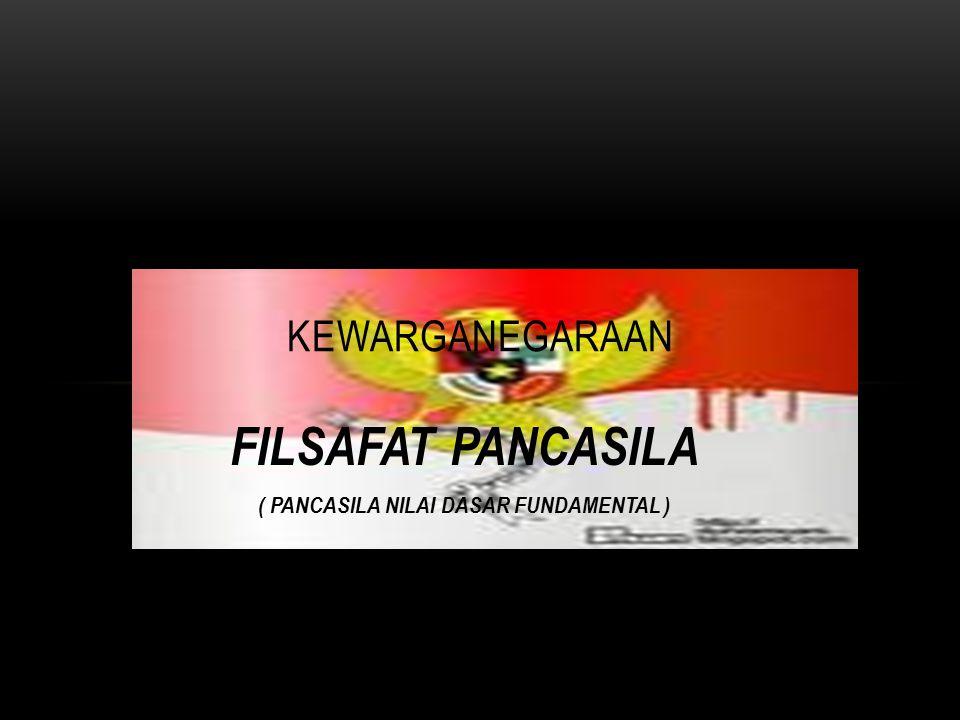FILSAFAT PANCASILA ( PANCASILA NILAI DASAR FUNDAMENTAL )