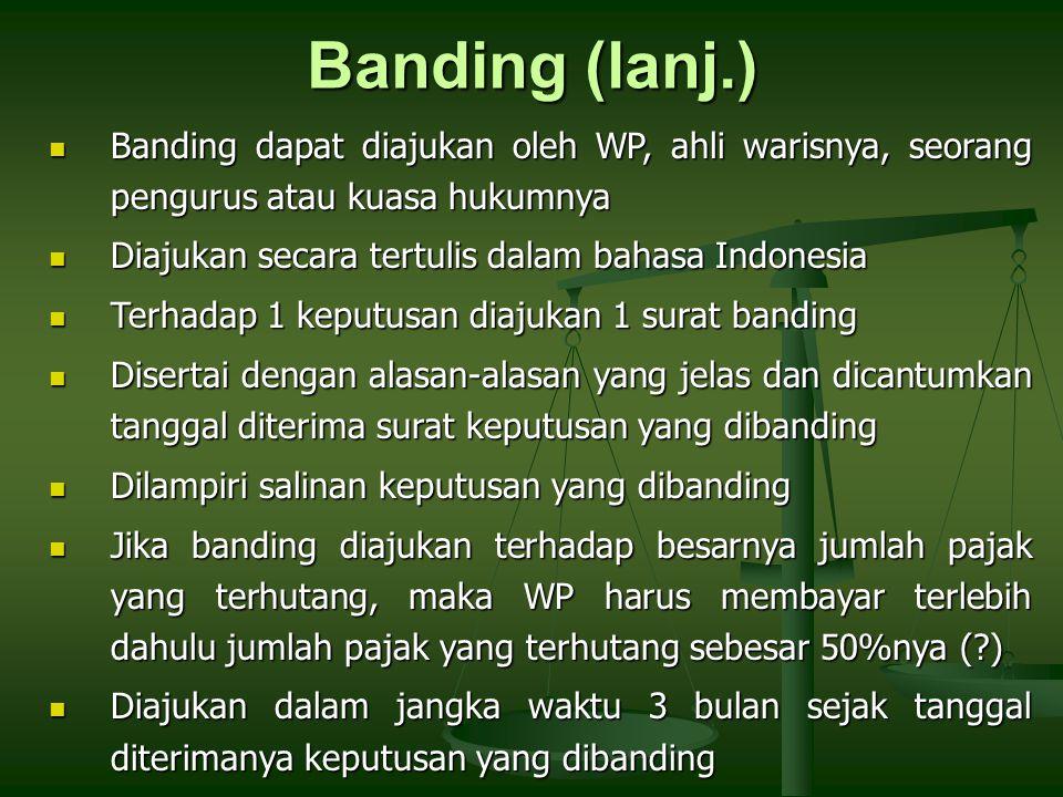 Banding (lanj.) Banding dapat diajukan oleh WP, ahli warisnya, seorang pengurus atau kuasa hukumnya.
