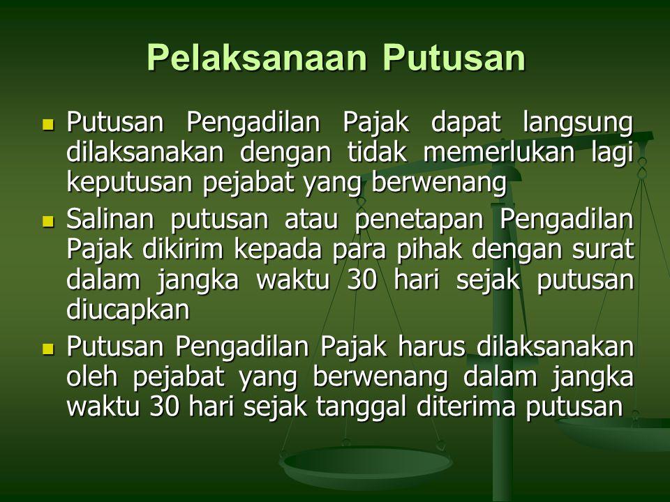 Pelaksanaan Putusan Putusan Pengadilan Pajak dapat langsung dilaksanakan dengan tidak memerlukan lagi keputusan pejabat yang berwenang.