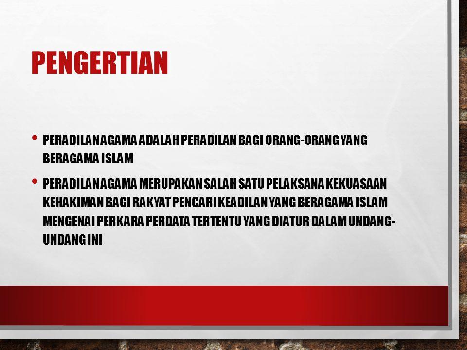 PENGERTIAN Peradilan Agama adalah peradilan bagi orang-orang yang beragama Islam.