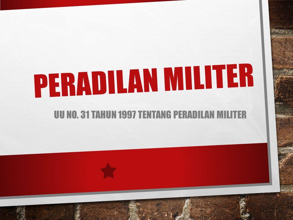 UU NO. 31 TAHUN 1997 TENTANG PERADILAN MILITER
