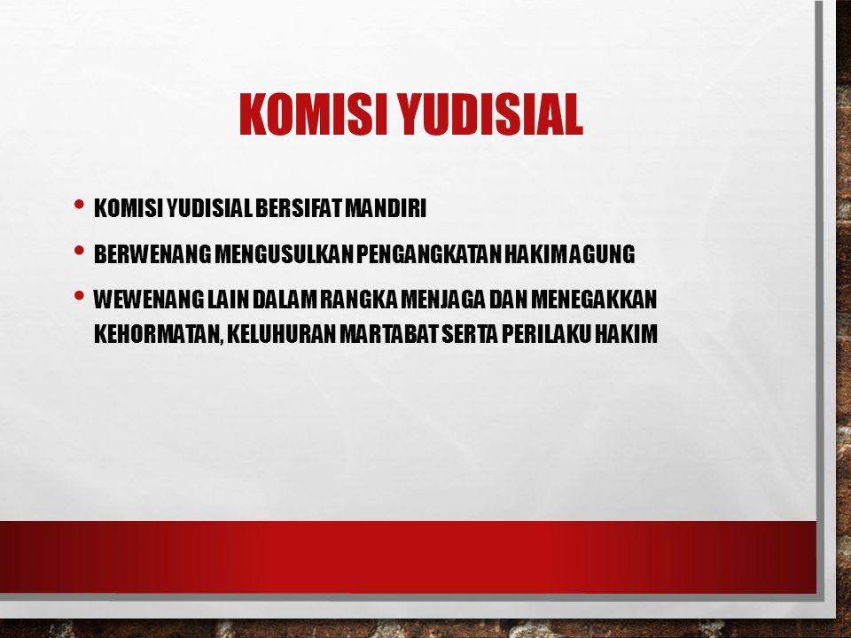 KOMISI YUDISIAL Komisi Yudisial bersifat mandiri