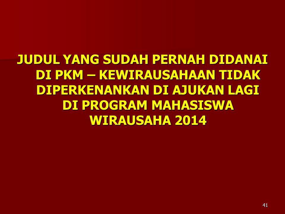 JUDUL YANG SUDAH PERNAH DIDANAI DI PKM – KEWIRAUSAHAAN TIDAK DIPERKENANKAN DI AJUKAN LAGI DI PROGRAM MAHASISWA WIRAUSAHA 2014
