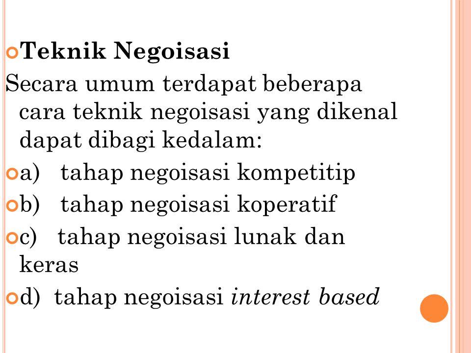 Teknik Negoisasi Secara umum terdapat beberapa cara teknik negoisasi yang dikenal dapat dibagi kedalam: