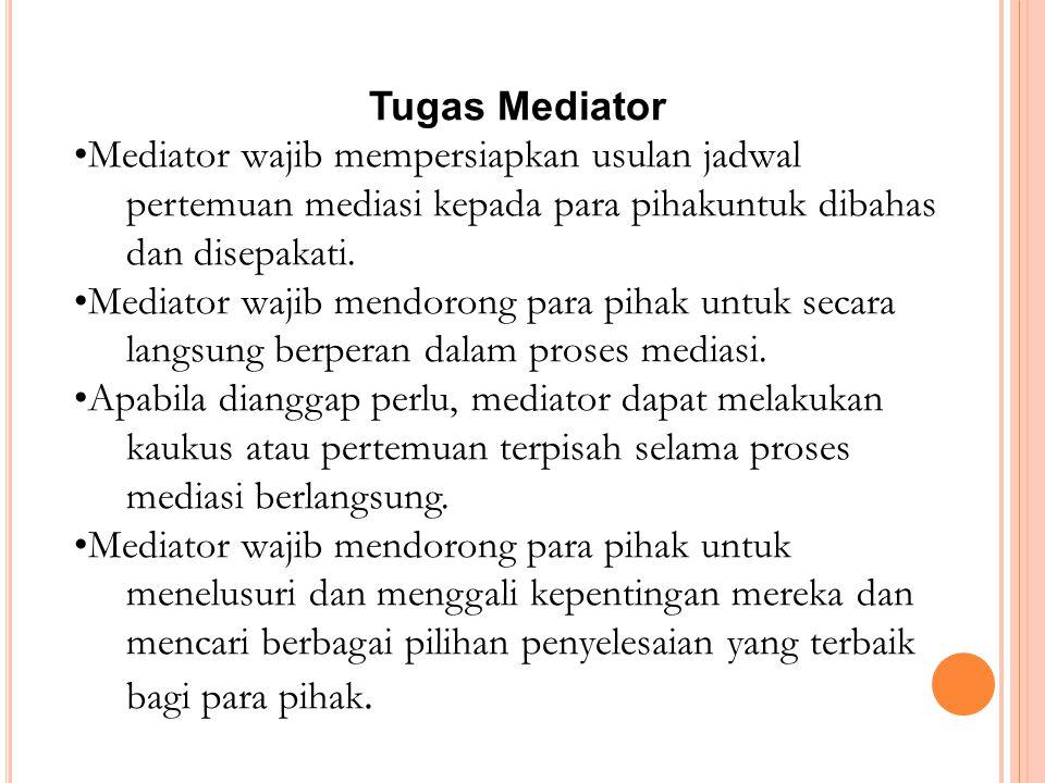 Tugas Mediator Mediator wajib mempersiapkan usulan jadwal pertemuan mediasi kepada para pihakuntuk dibahas dan disepakati.