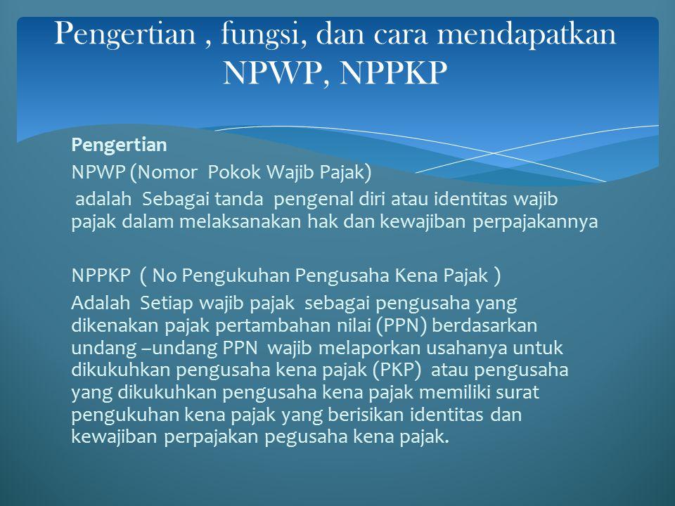 Pengertian , fungsi, dan cara mendapatkan NPWP, NPPKP