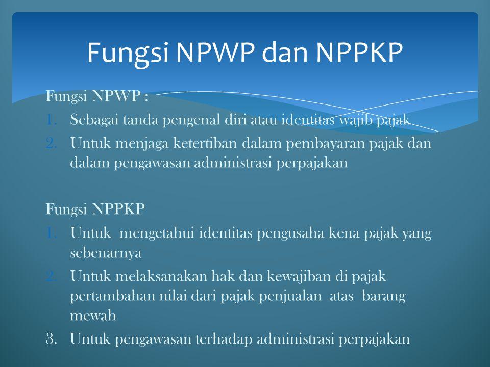Fungsi NPWP dan NPPKP Fungsi NPWP :