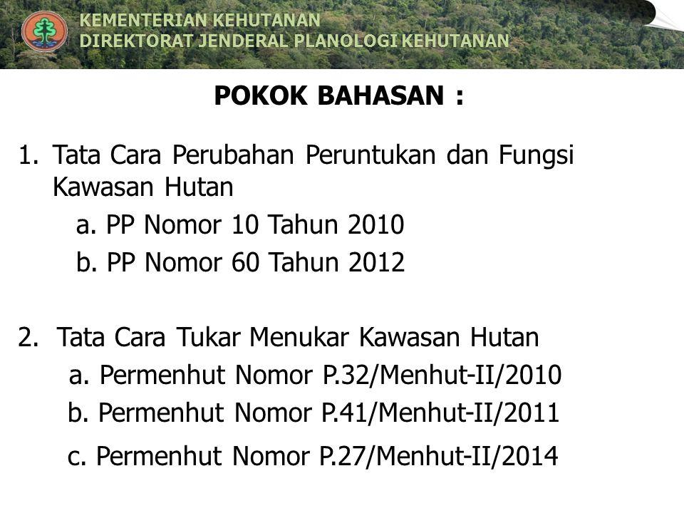 POKOK BAHASAN : Tata Cara Perubahan Peruntukan dan Fungsi Kawasan Hutan. a. PP Nomor 10 Tahun 2010.