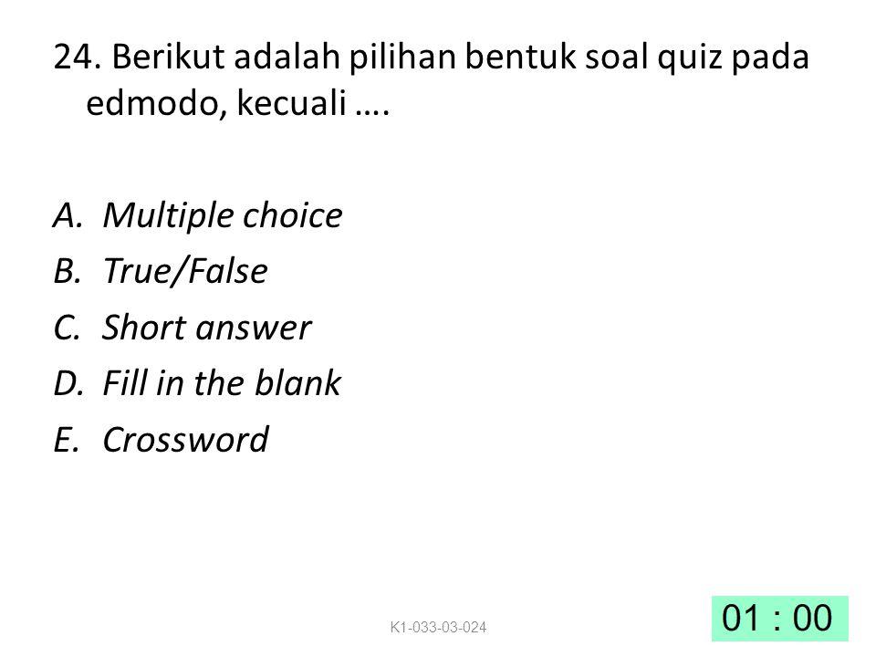 24. Berikut adalah pilihan bentuk soal quiz pada edmodo, kecuali ….