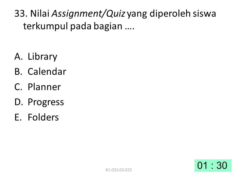 33. Nilai Assignment/Quiz yang diperoleh siswa terkumpul pada bagian ….