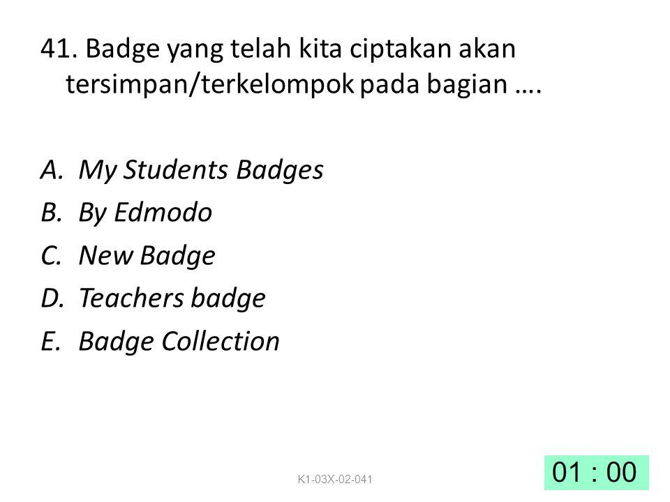 41. Badge yang telah kita ciptakan akan tersimpan/terkelompok pada bagian ….