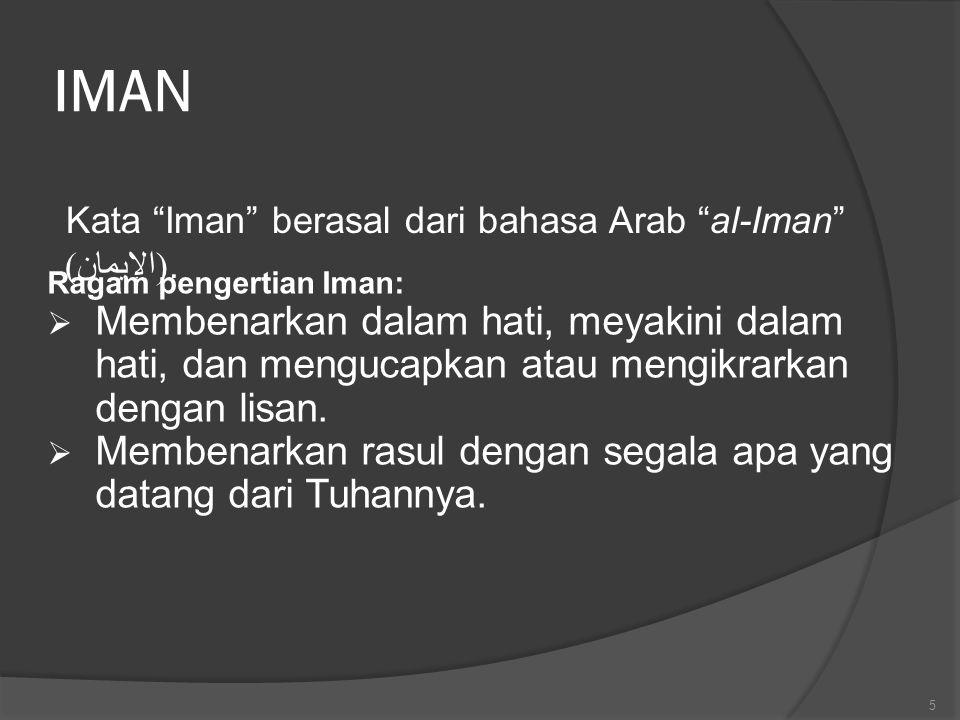 IMAN Kata Iman berasal dari bahasa Arab al-Iman (الإيمان). Ragam pengertian Iman: