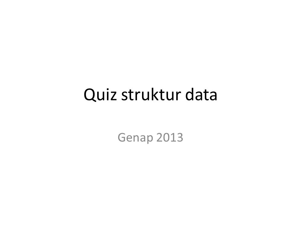 Quiz struktur data Genap 2013
