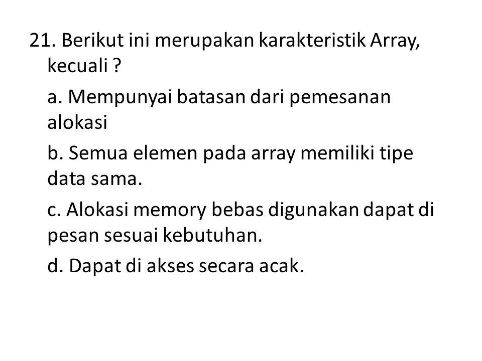 21. Berikut ini merupakan karakteristik Array, kecuali. a