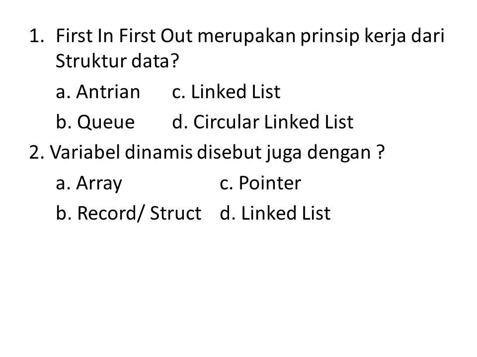 First In First Out merupakan prinsip kerja dari Struktur data