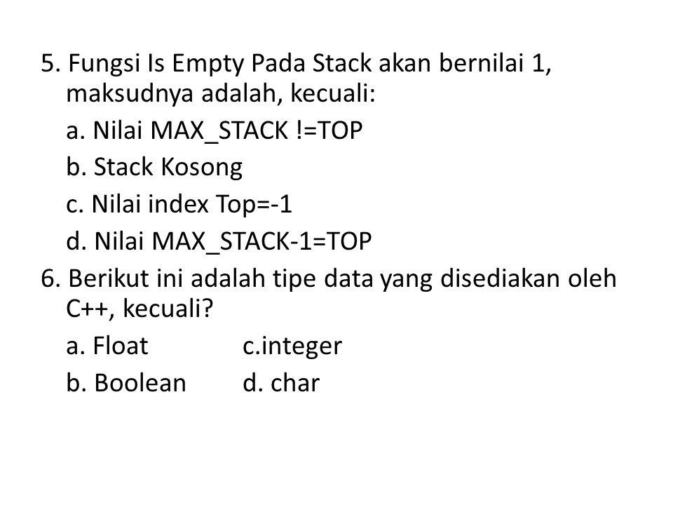 5. Fungsi Is Empty Pada Stack akan bernilai 1, maksudnya adalah, kecuali: a.