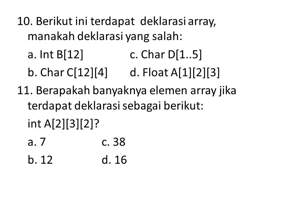 10. Berikut ini terdapat deklarasi array, manakah deklarasi yang salah: a.