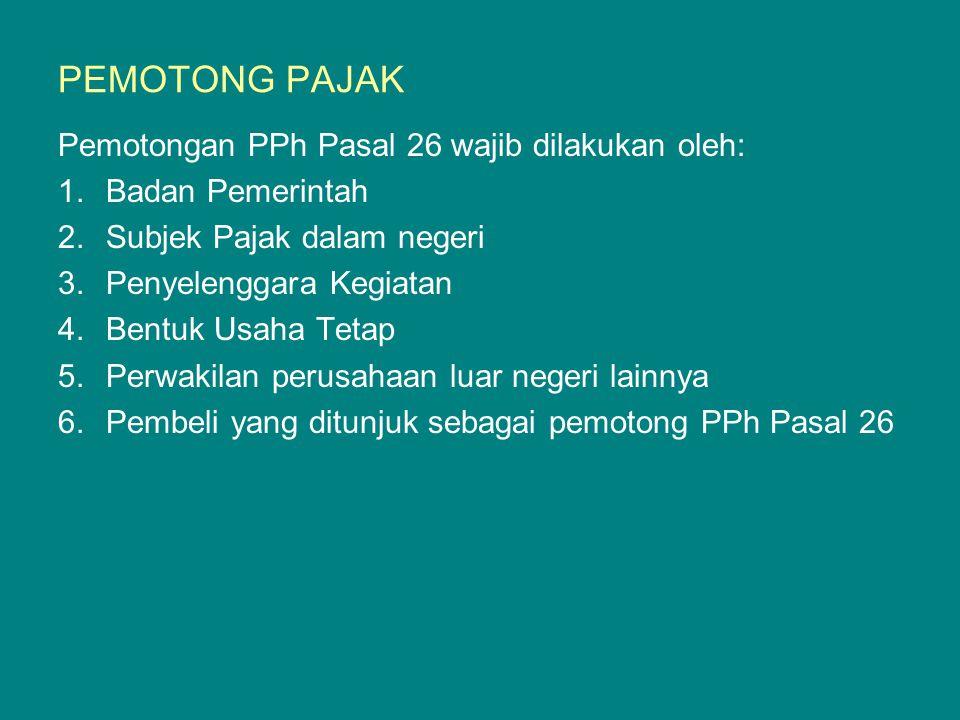 PEMOTONG PAJAK Pemotongan PPh Pasal 26 wajib dilakukan oleh: