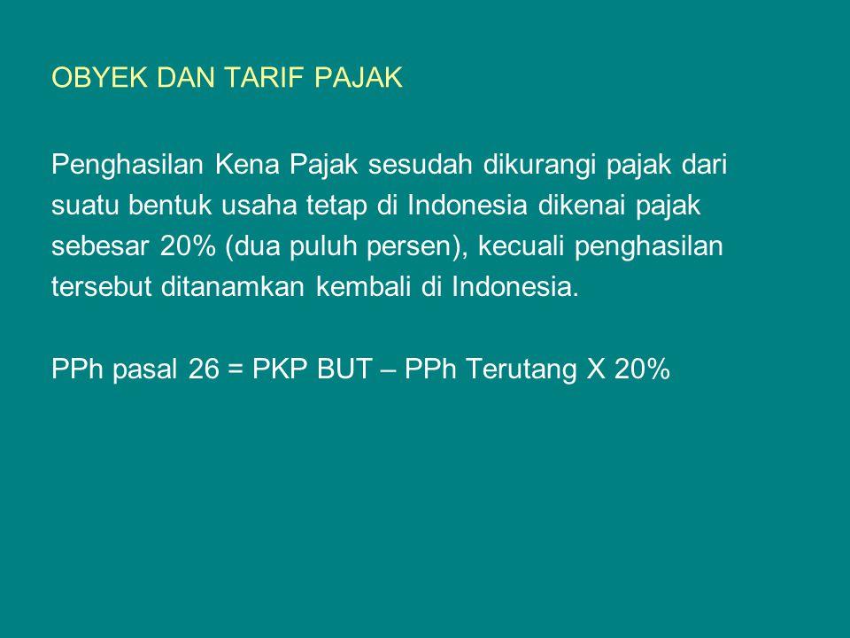 OBYEK DAN TARIF PAJAK Penghasilan Kena Pajak sesudah dikurangi pajak dari. suatu bentuk usaha tetap di Indonesia dikenai pajak.