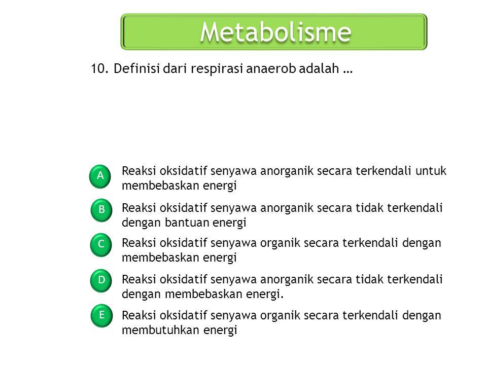 Metabolisme 10. Definisi dari respirasi anaerob adalah …