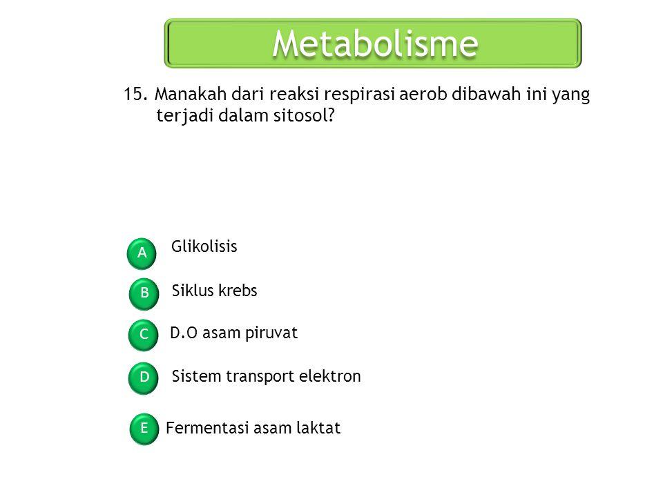 Metabolisme 15. Manakah dari reaksi respirasi aerob dibawah ini yang terjadi dalam sitosol Glikolisis.