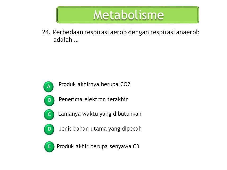 Metabolisme 24. Perbedaan respirasi aerob dengan respirasi anaerob adalah … Produk akhirnya berupa CO2.