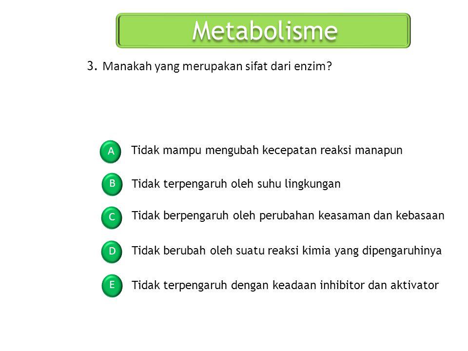 Metabolisme 3. Manakah yang merupakan sifat dari enzim