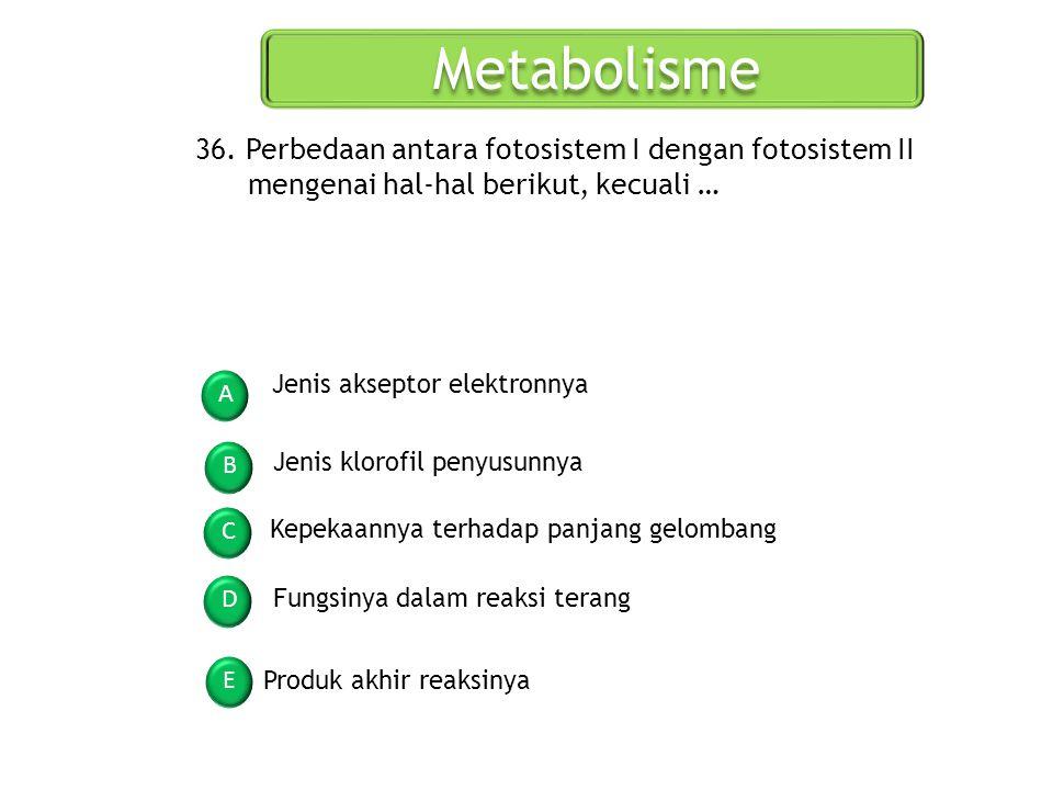 Metabolisme 36. Perbedaan antara fotosistem I dengan fotosistem II mengenai hal-hal berikut, kecuali …
