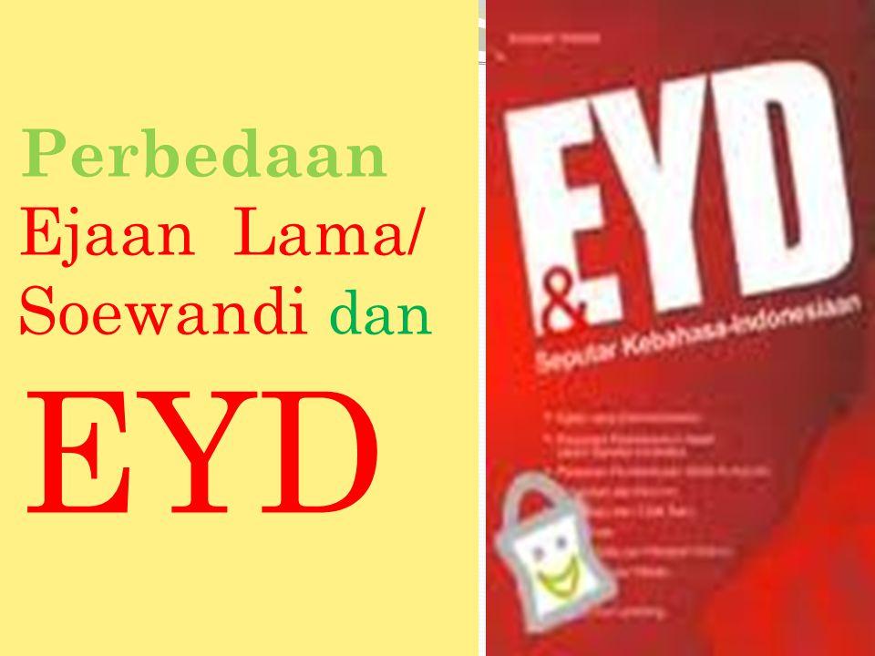 Perbedaan Ejaan Lama/ Soewandi dan EYD