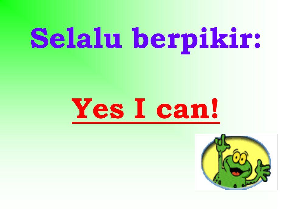 Selalu berpikir: Yes I can!