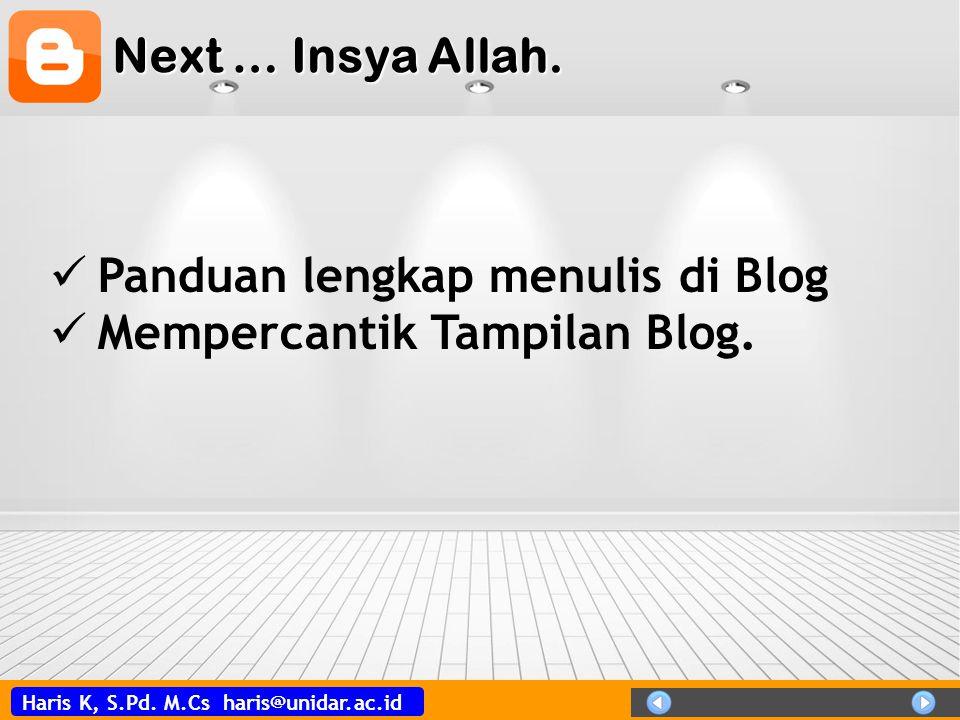 Next … Insya Allah. Panduan lengkap menulis di Blog Mempercantik Tampilan Blog.
