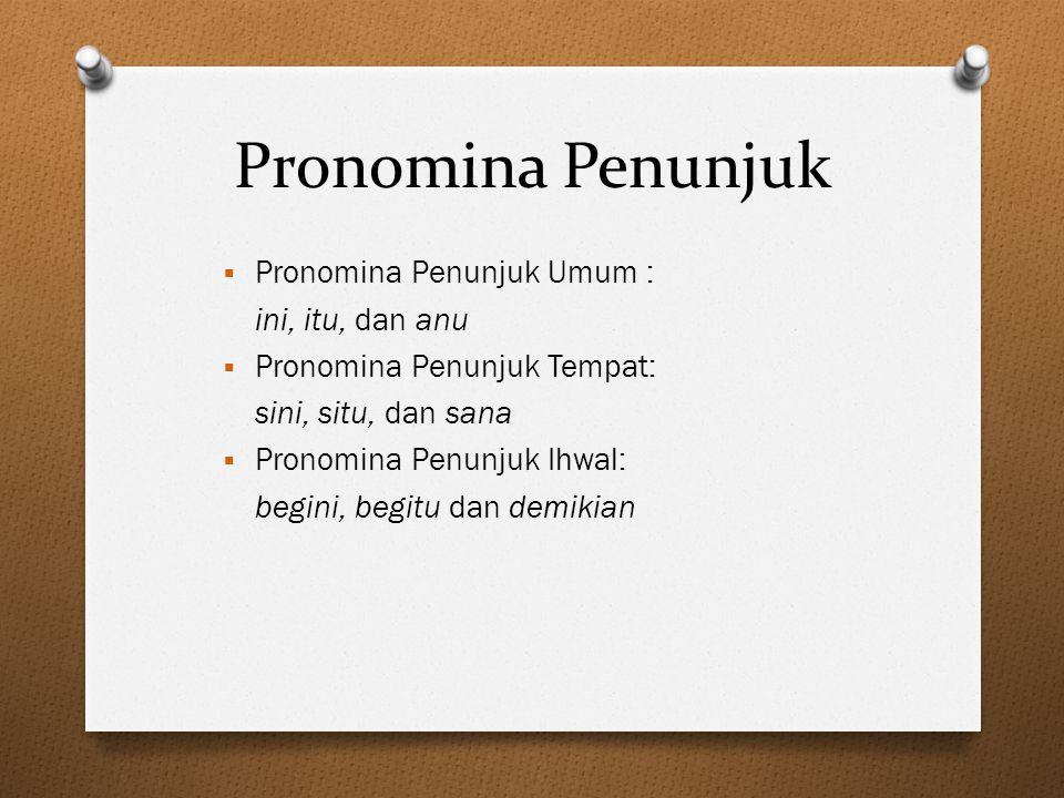 Pronomina Penunjuk Pronomina Penunjuk Umum : ini, itu, dan anu