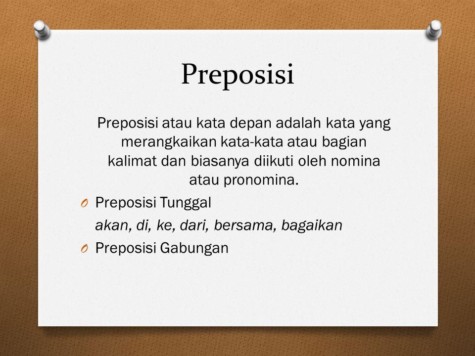 Preposisi Preposisi atau kata depan adalah kata yang merangkaikan kata-kata atau bagian kalimat dan biasanya diikuti oleh nomina atau pronomina.