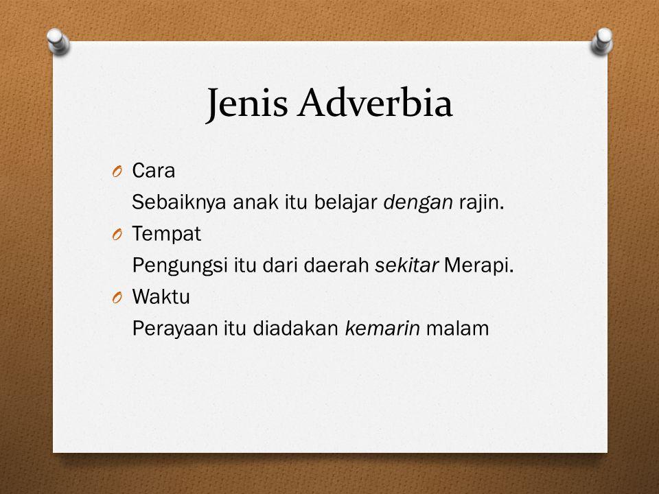 Jenis Adverbia Cara Sebaiknya anak itu belajar dengan rajin. Tempat