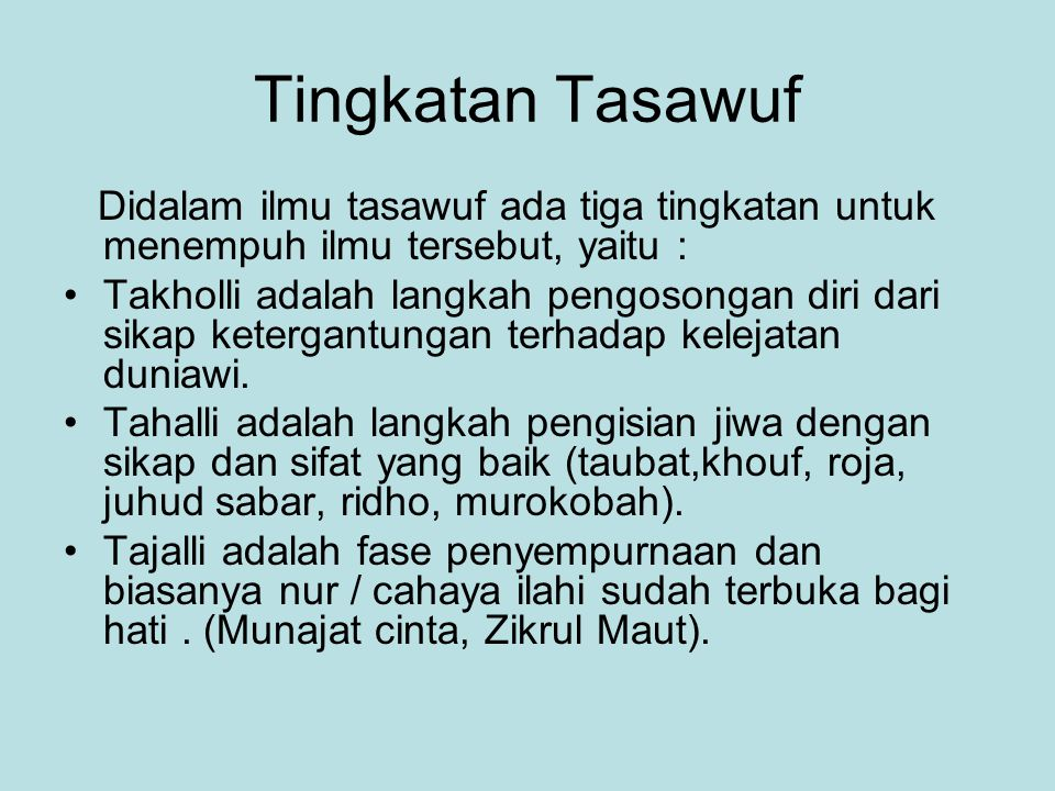Tingkatan Tasawuf Didalam ilmu tasawuf ada tiga tingkatan untuk menempuh ilmu tersebut, yaitu :