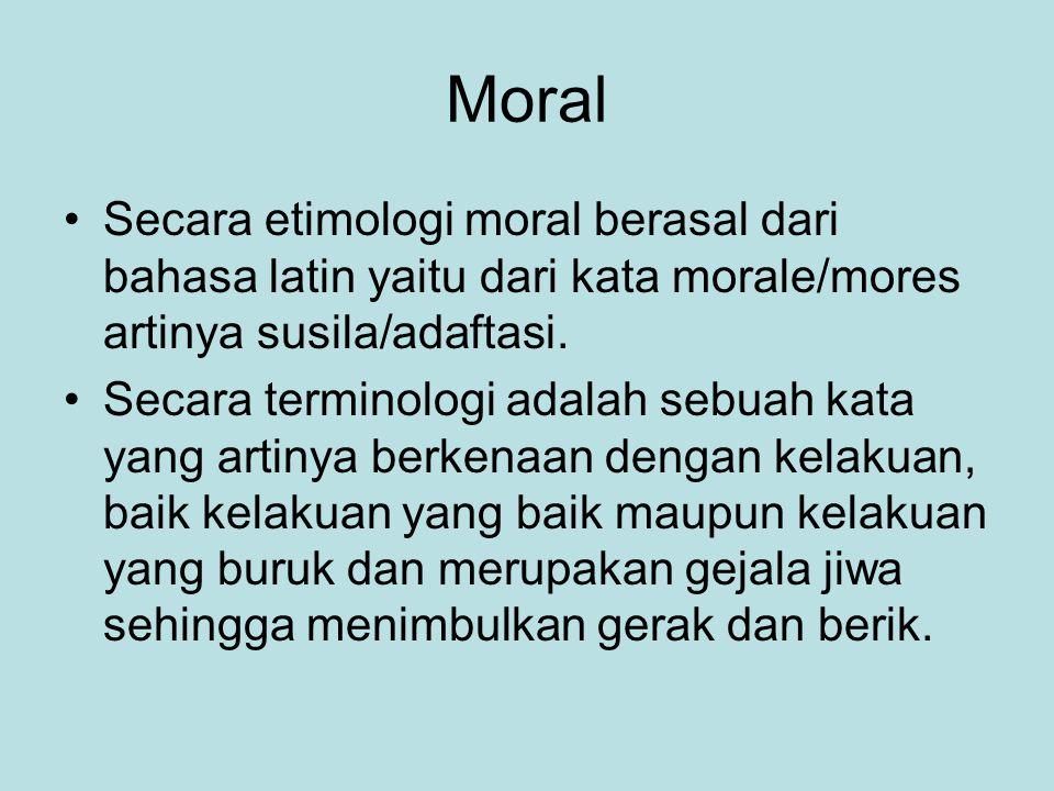 Moral Secara etimologi moral berasal dari bahasa latin yaitu dari kata morale/mores artinya susila/adaftasi.