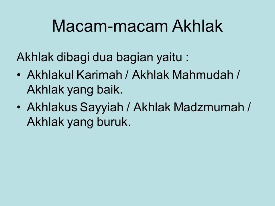 Macam-macam Akhlak Akhlak dibagi dua bagian yaitu :