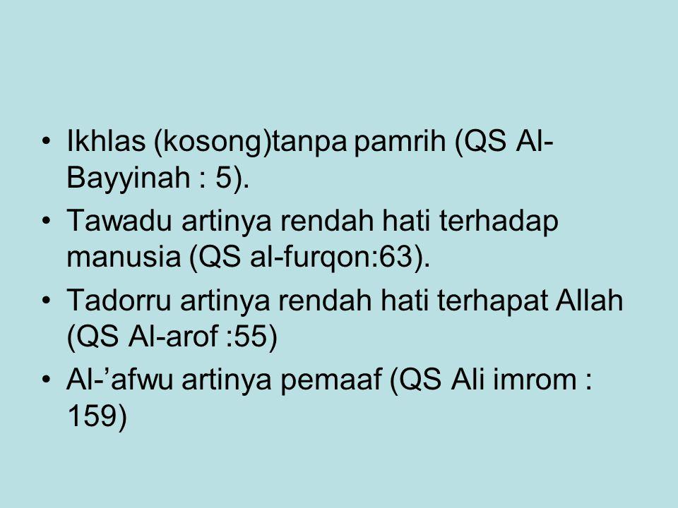 Ikhlas (kosong)tanpa pamrih (QS Al-Bayyinah : 5).