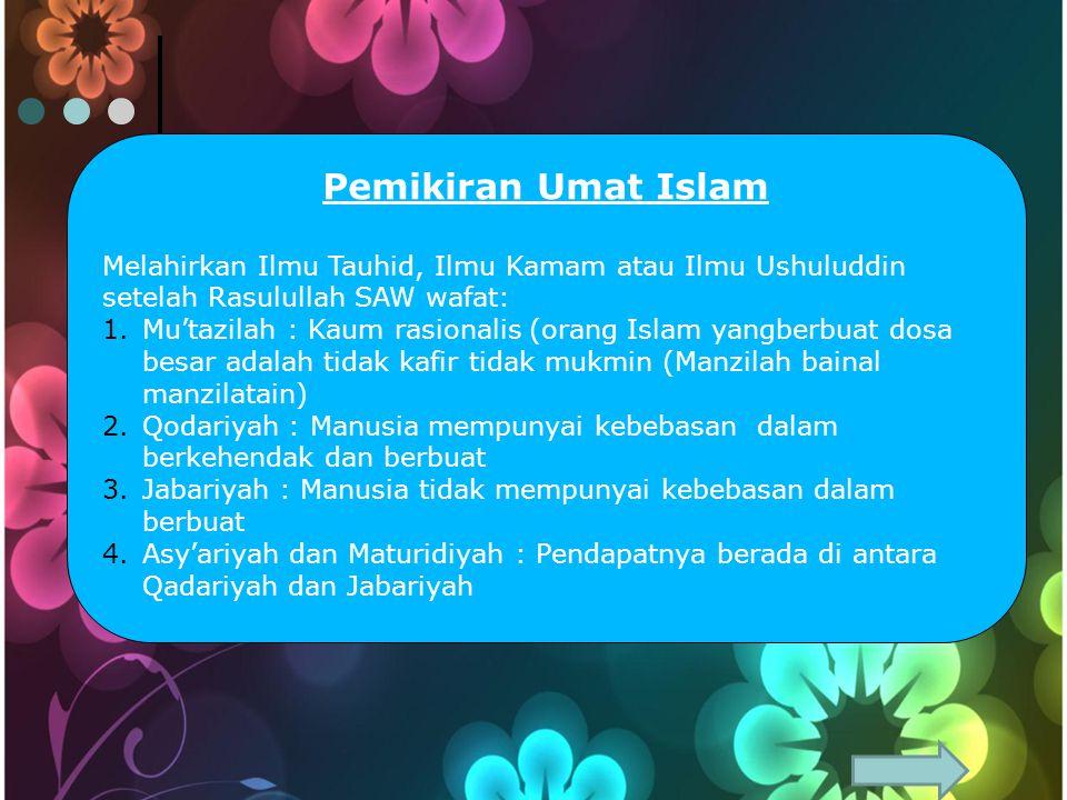 Pemikiran Umat Islam Melahirkan Ilmu Tauhid, Ilmu Kamam atau Ilmu Ushuluddin setelah Rasulullah SAW wafat: