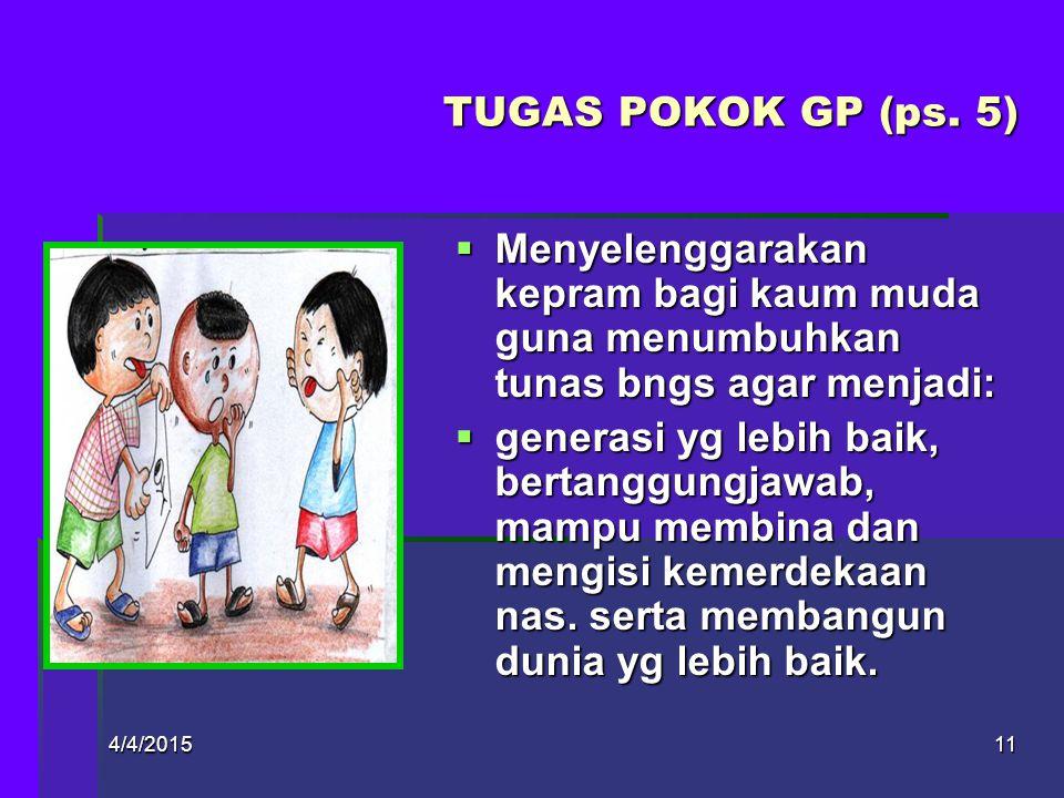 TUGAS POKOK GP (ps. 5) Menyelenggarakan kepram bagi kaum muda guna menumbuhkan tunas bngs agar menjadi: